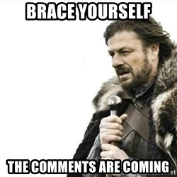 Prepare yourself - Brace yourself The comments are coming