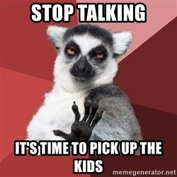 Chill Out Lemur - stop talking it's time to pick up the kids