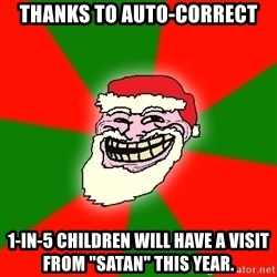 "Santa Claus Troll Face - Thanks to auto-correct 1-in-5 children will have a visit from ""Satan"" this year."