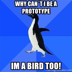 Socially Awkward Penguin - Why can´t i be a prototype im a bird too!