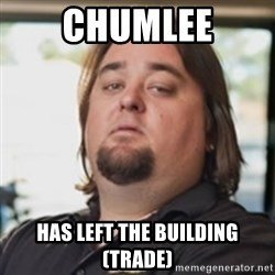 chumlee - Chumlee Has left the building (Trade)