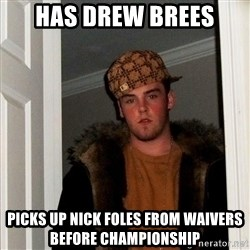 Scumbag Steve - Has drew brees Picks up nick foles from waivers before championship