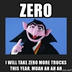 The Count from Sesame Street - Zero I will take zero more trucks this year, muah ah ah ah
