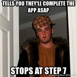 Scumbag Steve - Tells you they'll complete the app asap stops at step 7