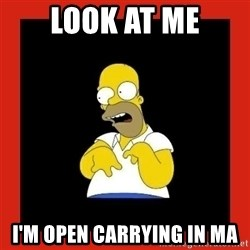 Homer retard - Look at me I'm open carrying in ma