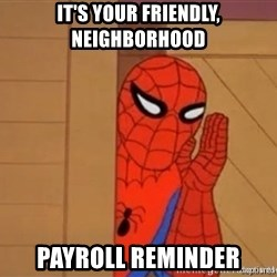 Psst spiderman - It's your friendly, neighborhood payroll reminder
