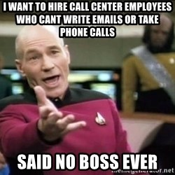 Why the fuck - I want to hire call center employees who cant write emails or take phone calls said no boss ever