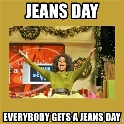 Oprah You get a - Jeans Day Everybody gets a jeans day