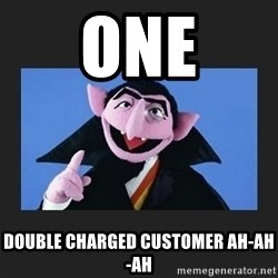 The Count from Sesame Street - one double charged customer ah-ah-ah