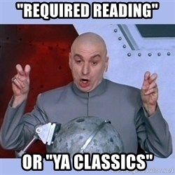 """Dr Evil meme - """"required reading"""" Or """"YA Classics"""""""