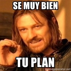 One Does Not Simply - se muy bien tu plan