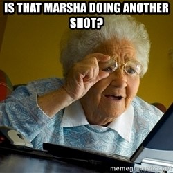 Internet Grandma Surprise - Is that marsha doing another shot?