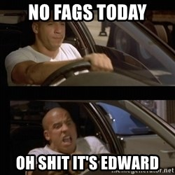 Vin Diesel Car - No fags today Oh shit it's edward
