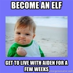 Baby fist - Become an elf get to live with aiden for a few weeks