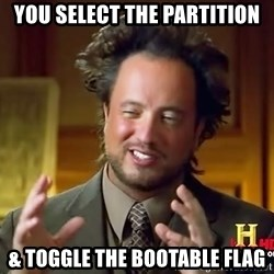 Ancient Aliens - You select the partitioN & toggle The bootable flag