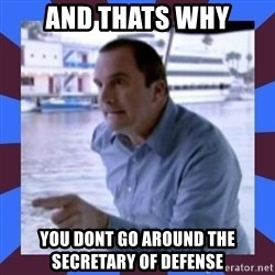J walter weatherman - And thats why You dont go around the secretary of defense