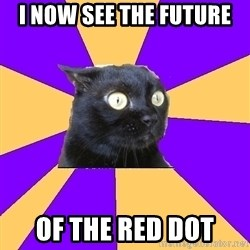 Anxiety Cat - I noW see the future  Of the red dot