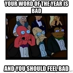 Your X is bad and You should feel bad - Your word of the year is bad And you should feel bad
