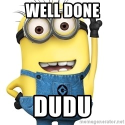 Despicable Me Minion - wELL DONE DUDU
