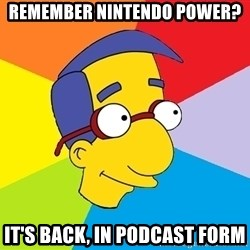 Milhouse - Remember Nintendo Power? It's back, in PoDcast form