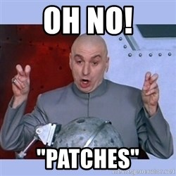 "Dr Evil meme - oh no! ""patches"""