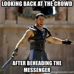 GLADIATOR - Looking back at the crowd after beheading the messenger