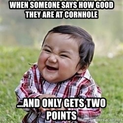 evil toddler kid2 - When someone says how good they are at cornhole ...And only gets two points