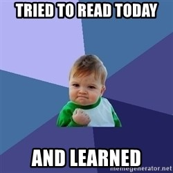 Success Kid - tried to read today and learned