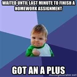 Success Kid - waited until last minute to finish a homework assignment got an a plus