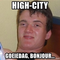 high/drunk guy - High-city Goeiedag, bonjour...