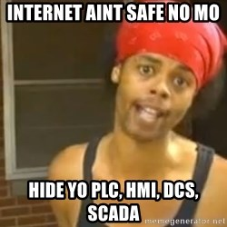 Hide Yo Kids - INTERNET AINT SAFE NO MO HIDE YO PLC, HMI, DCS, SCADA