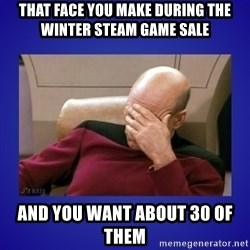 Picard facepalm  - That face you make during the winter steam game sale and you want about 30 of them
