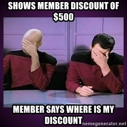Double Facepalm - Shows member discount of $500 Member says where is my discount