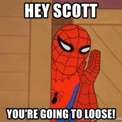 Psst spiderman - Hey Scott You're going to loose!