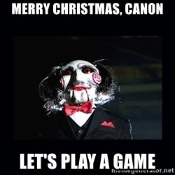 saw jigsaw meme - Merry Christmas, Canon Let's play a game