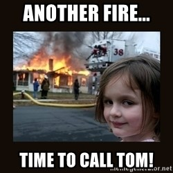 burning house girl - another fire... time to call tom!
