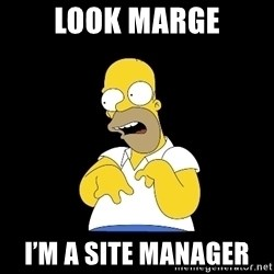 look-marge - Look marge I'm a site manager