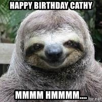 Sexual Sloth - Happy Birthday Cathy Mmmm Hmmmm....