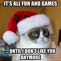 Grumpy Cat Santa Hat - It's all fun and games ... until I don't like you anymore