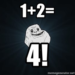 Forever Alone - 1+2= 4!