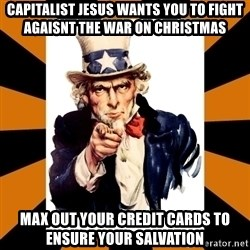 Uncle sam wants you! - capitalist jesus wants you to fight agaisnt the war on christmas max out your credit cards to ensure your salvation