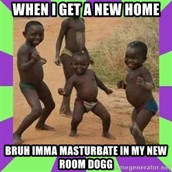 african kids dancing - When I get A New Home Bruh Imma Masturbate In My New Room Dogg