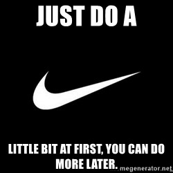 Nike swoosh - Just do a Little bit at first, you can do more later.
