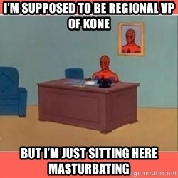 Masturbating Spider-Man - I'M SUPPOSED TO BE REGIONAL VP OF KONE BUT I'M JUST SITTING HERE MASTURBATING