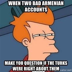 Not sure if troll - When two bad Armenian accounts   make you question if the turks were right about them