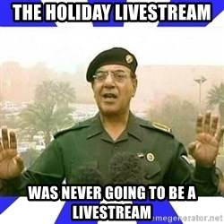 Comical Ali - the holiday livestream was never going to be a livestream