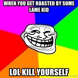 Trollface - When you get roasted by some lame kid lol kill yourself