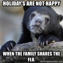 Confession Bear - Holiday's are not Happy When the family shares the flu.