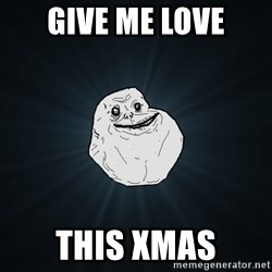 Forever Alone - Give me love This Xmas
