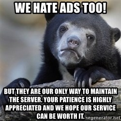 Confession Bear - We hate ads too! but they are our only way to maintain the server. Your patience is highly appreciated and we hope our service can be worth it.